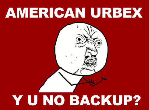 AMERICAN URBEX Y U NO BACKUP?